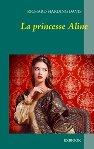 Davis Richard Harding - La princesse Aline.