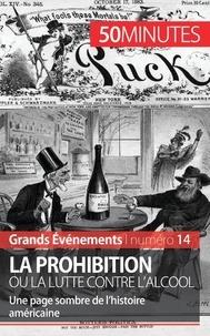 Quentin Convard - La prohibition ou la lutte contre l'alcool - Une page sombre de l'histoire américaine.