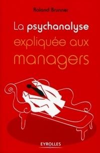 Roland Brunner - La psychanalyse expliquée aux managers.