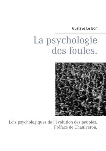 Gustave Le Bon - La psychologie des foules - Lois psychologiques de l'évolution des peuples..