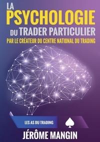 Jérôme Mangin - La psychologie du trader particulier.
