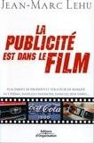 Jean-Marc Lehu - La publicité est dans le film - Placement de produits et stratégie de marque au cinéma, dans les chansons, dans les jeux vidéo.