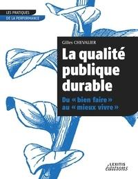 """Gilles Chevalier - La qualité publique durable - Du """"bien faire"""" au """"mieux vivre""""."""