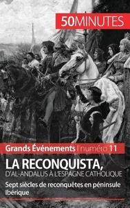 Romain Parmentier - La reconquista, d'Al-Andalus à l'Espagne catholique - Sept siècles de reconquêtes en péninsule Ibérique.