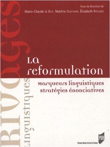 Marie-Claude Le Bot et Martine Schuwer - La reformulation - Marqueurs linguistiques, stratégies énonciatives.