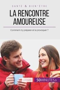 Eve Anselme - La rencontre amoureuse - Comment s'y préparer et la provoquer ?.