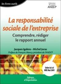 Michel Joras et Jacques Igalens - La responsabilité sociale de l'entreprise. - Comprendre, rédiger le rapport annuel.