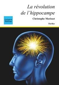 Christophe Morisset - La révolution de l'hippocampe.