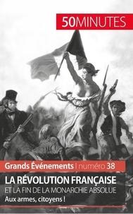 Sandrine Papleux - La révolution française et la fin de la monarchie absolue - Aux armes, citoyens !.