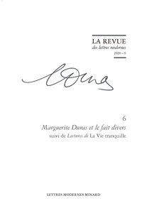 Classiques Garnier - La Revue des lettres modernes N° 6/2020 : Marguerite Duras et le fait divers - Suivi de lectures de la vie tranquille.
