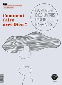 Marie Lallouet et Jacques Vidal-Naquet - La revue des livres pour enfants N° 288, avril 2016 : Comment faire avec Dieu ?.