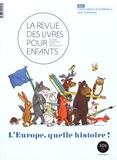 Marie Lallouet - La revue des livres pour enfants N° 306, avril 2019 : L'Europe, quelle histoire !.
