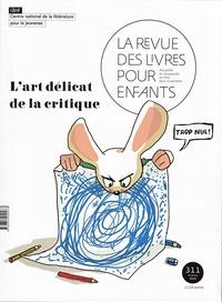 Marie Lallouet - La revue des livres pour enfants N° 311, février 2020 : L'art délicat de la critique.
