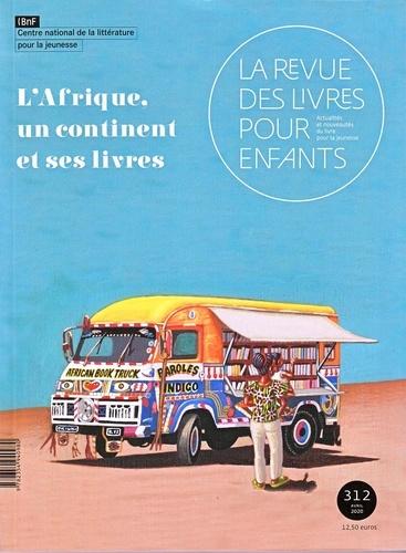 Anne Blanchard et Marie Lallouet - La revue des livres pour enfants N° 312, avril 2020 : L'Afrique, un continent et ses livres.