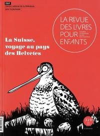 Anne Blanchard - La revue des livres pour enfants N° 319, juin 2021 : La Suisse, voyage au pays des Hélvètes.