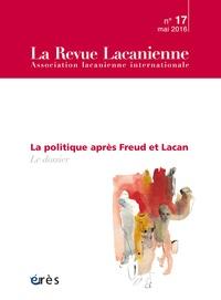 Erès - La Revue Lacanienne N° 17 : La politique après Freud et Lacan.