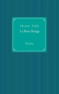 Maxime Mallo - La rose rouge.