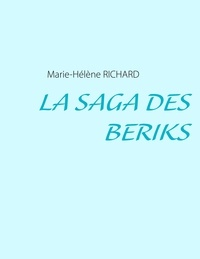 Marie-Hélène Richard - La saga des Beriks.