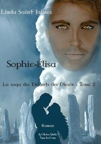Linda Saint Jalmes - La saga des enfants des dieux Tome 2 : Sophie-Elisa.