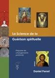 Daniel Perret - La science de la guérison spirituelle - Préparer des changements profonds.
