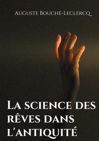 Auguste Bouché-Leclercq - La science des rêves dans l'Antiquité - Mythes, légendes, et secrets de l'interprétation des rêves dans les temps anciens.
