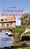 Patrick Huet - La Seine à pied de la source à la mer - Album photo et cheminement.