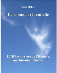 Pierre Milliez - La somme existentielle - Tome 2, Le mystère de l'homme, un mystère d'amour.