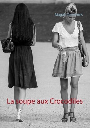 Magali Cervantès - La soupe aux crocodiles.
