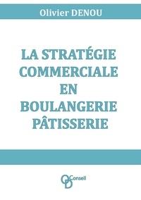 Olivier Denou - La stratégie commerciale en boulangerie pâtisserie.