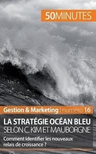Pierre Pichère - La stratégie Océan bleu selon C. Kim et Mauborgne - Comment identifier les nouveaux relais de croissance ?.