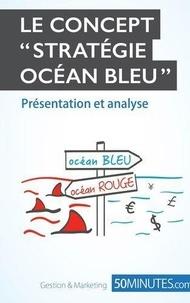 Pierre Pichère et Brigitte Feys - La stratégie océan bleu.