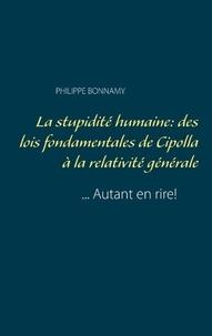 Philippe Bonnamy - La stupidité humaine: des lois fondamentales de Cipolla à la relativité générale... Autant en rire!.