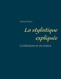 Michel Théron - La stylistique expliquée - La littérature et ses enjeux.