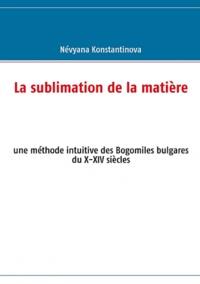 Néviana Konstantinova - La sublimation de la matière - Une méthode intuitive des Bogomiles bulgares du X-XIVe siècles.