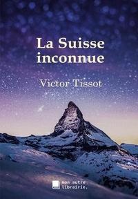 Autre librairie édition Mon - La Suisse inconnue.
