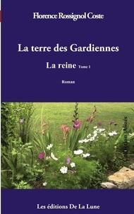 Florence Coste - La terre des gardiennes - La reine.