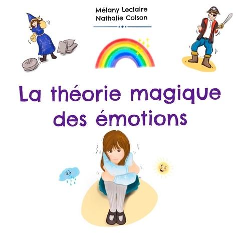 Mélany Leclaire et Nathalie Colson - La théorie magique des émotions.