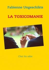 Fabienne Ungeschikts - La toxicomanie.