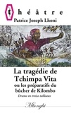 Patrice Joseph Lhoni - La tragédie de Tchimpa-Vita - Ou les préparatifs du bûcher de Kilombo.