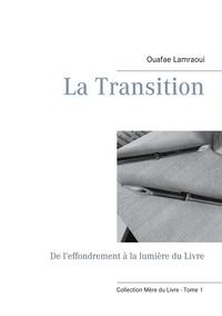 Ouafae Lamraoui - Mère du Livre  : La Transition - De l'effondrement à la lumière du Livre.
