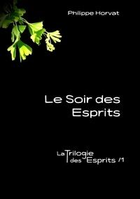 Philippe Horvat - La Trilogie des Esprits Tome 1 : Le soir des esprits.