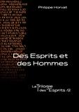 Philippe Horvat - La Trilogie des Esprits Tome 2 : Des esprits et des hommes.