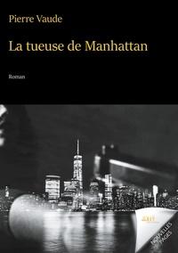 Pierre Vaude - La tueuse de Manhattan.