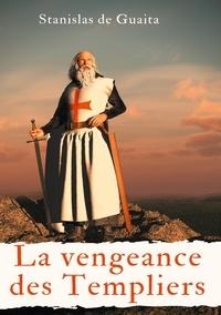Stanislas de Guaita - La vengeance des Templiers.