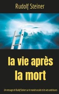 Rudolf Steiner - La Vie après la mort - Un message de Rudolf Steiner sur le monde occulte et les vies antérieures.