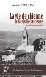 André Corban - La vie de chienne de la vieille bastienne - Une belle histoire beaujolaise.