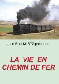 Jean-Paul Kurtz - La vie en chemin de fer.
