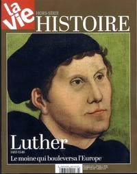 Georges Hourdin - La Vie Hors-série Histoire, : Luther 1483-1546 - Le moine qui bouleversa l'Europe.