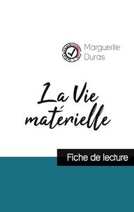 Marguerite Duras - La Vie matérielle de Marguerite Duras (fiche de lecture et analyse complète de l'oeuvre).