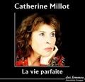 Catherine Millot et Michelle Muller - La vie parfaite.